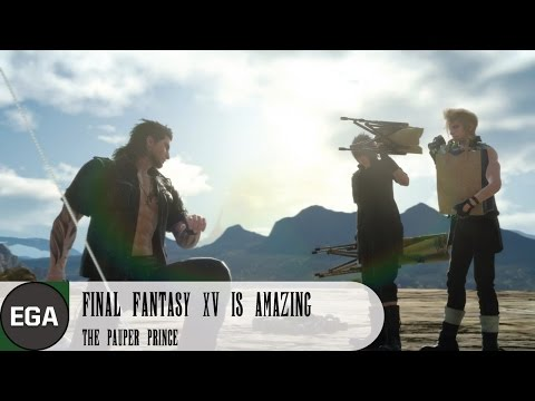 (1) Final Fantasy XV is Amazing   The Pauper Prince