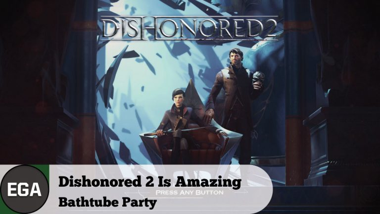 (1) Dishonored 2 Is Amazing on PS4 | Bathtub Party